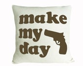 Man Cave Pillow, Text Pillows, Couch Pillow, MAKE MY DAY, Clint Eastwood, Ready to Ship, Gift, Dudes, Guys, Men, Boyfriend 20x20