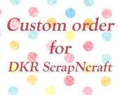 Reserved order for DKR ScrapNCraft
