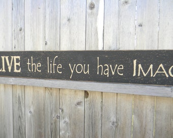 LIVE the life you have Imagined wood sign