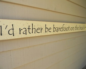 I'd rather be barefoot on the beach - long narrow wood sign