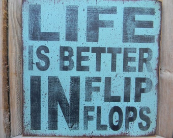 Life is Better in Flip Flops - distressed wood sign