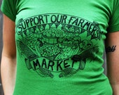 SUMMER SALE - Support Our Farmers Market - Organic Cotton Shirt - Market, Farming, Gardening, Local- 2 Color Choices