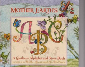 Last One 50% off Mother Earth's ABC  A Quilter's Alphabet and Story Book