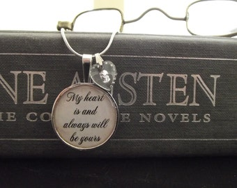 """My Heart Is and Always Will Be Yours- Pride and Prejudice- Jane Austen- buy two get one free- includes a 16"""" or 18""""  chain- RTS"""