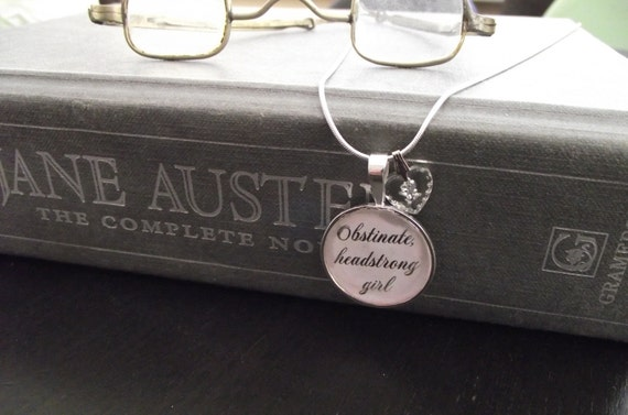 "Obstinate Headstrong Girl- Pride and Prejudice- Jane Austen- buy two get one free- includes a 16"" or 18"" snake chain- READY TO SHIP"