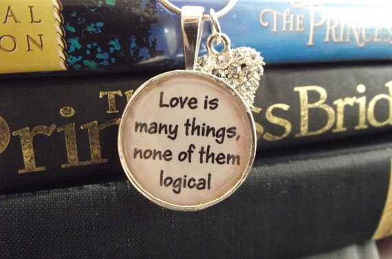 "Love is many things, None of them logical- Princess Bride- buy two get one free- includes a 16"" or 18"" snake chain- READY TO SHIP"