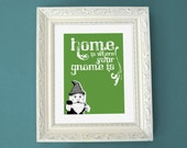 Home is Where Your Gnome is - 8x10 Print
