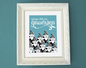 Hangin with My Gnomies - 8x10 Print