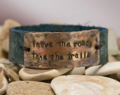 leather cuff bracelet,  leave the road, take the trails, distressed