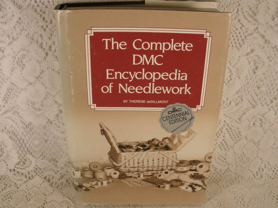 The Complete DMC Encyclopedia of NEEDLEWORK by Therese deDillmont - DMC Centennial Edition - Vintage Hardback Craft Book with Dust Jacket