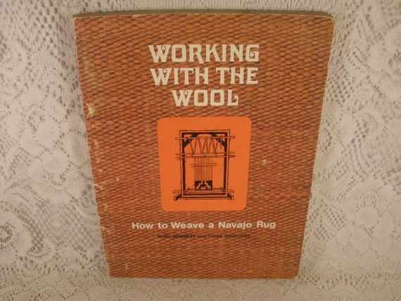 Working With The WOOL, How to Weave a NAVAJO RUG by Noel Bennett and Eiana Bighorse - Vintage Softcover Craft Book