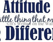 Attitude is a little thing that makes a big difference 8x18  VINYL LETTERING Wall Saying