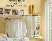 Laundry Today or Naked Tomorrow  Vinyl Lettering Wall Saying