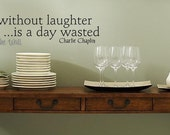 Charlie Chaplin Quote A day without laughter is a day wasted  7X28 Vinyl Lettering Wall Saying