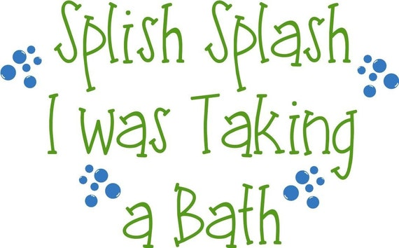 splish splash i was taking a bath w bubbles vinyl lettering. Black Bedroom Furniture Sets. Home Design Ideas