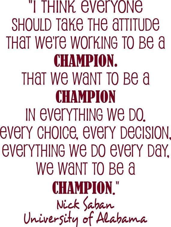 Nick Saban University of Alabama Football Coach quote  I think everyone should take the attitude that we are working to be champions  Vinyl Lettering Wall Saying--HAVE 61 Vinyl Colors