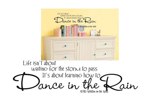 Life isn't about waiting for the storm to pass, it's about learning how to dance in the Rain Vinyl Lettering Wall Saying- 61 Vinyl Colors
