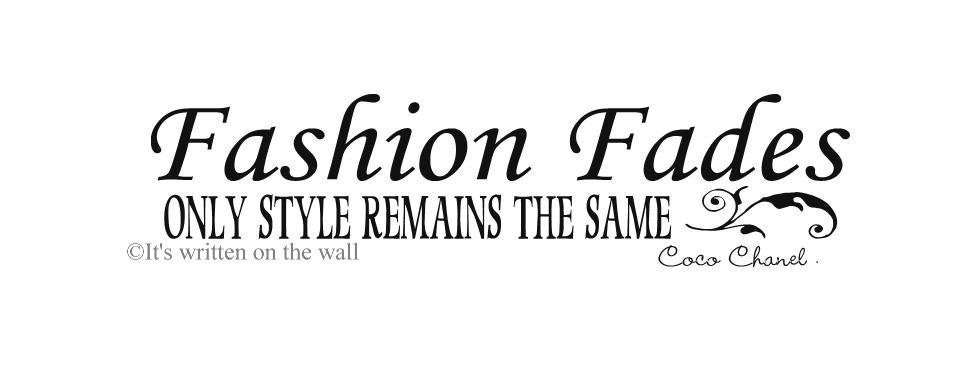 Coco Chanel Quote Fashion Fades Only Style Remains The Same