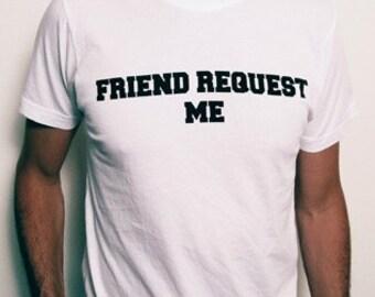 Friend Request Me Tee Shirt, Unisex Tshirt, Funny Shirt, Ready to Ship, Simple Halloween Costume
