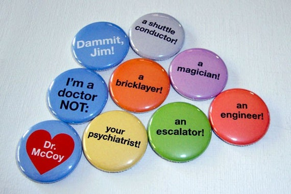Star Trek Inspired Button or Magnet colorful set . Dammit Jim I'm a Doctor Not..