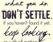 Don't Settle. 5x10 Print
