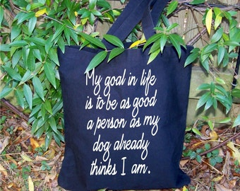 Shopping tote, Funny tote, dog mom, canvas tote bag, dog lover gift, My Goal in Life, dogs, quote tote, animal rescue, gift for her, purse