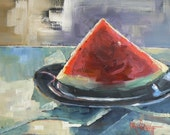 "Fruit Still Life,Reserved for Catherine,  Painting on Sale, , 6x8"" OOAK Still Life, ""Watermelon Slice"""