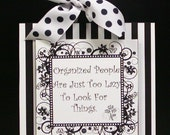 Organized People Are Just To Lazy To Look For Things Dot Wall Plaque Sign