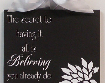 The Secret To Having It All Is Believing You Already do Wooden Wall Plaque