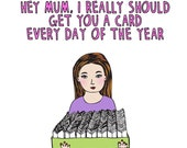 Mother's Day Card - Hey Mum, I Really Should Get You A Card Every Day Of The Year - GIRL VERSION