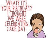 Birthday Card - What It's Your Birthday. I Thought We Were Celebrating Cake Day.