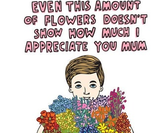 Mothers Day Card - Even This Amount Of Flowers