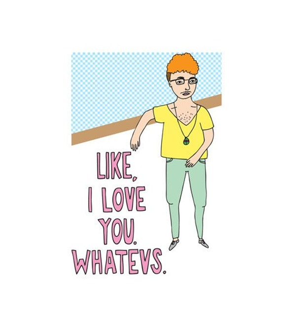Romantic Greeting Card - Like, I Love You. Whatevs.