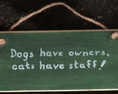 Dogs have Owners,  Cat's have Staff