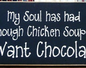 My soul has had enough chicken soup ... chocolate wood sign
