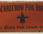 Scarecrow For Hire will work for candy corn primitive fall sign