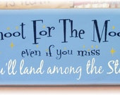 Shoot for the moon even if you miss you'll land among starts wooden sign