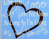 Love you forever  like you for always as long as I'm living my baby you'll be Wood sign