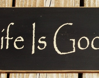 Life is Good primitive wood sign