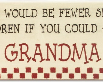There would be fewer spoiled children if you could spank GRANDMA wood sign