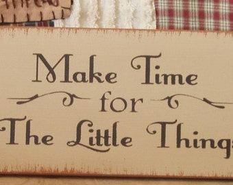 Make time for the little things primitive wood sign