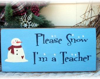 Please Snow I'm A Teacher primitive wood sign
