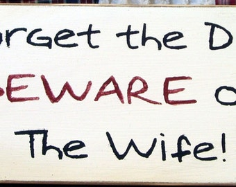 Forget the dog BEWARE of the wife primitive wood sign
