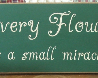 Every Flower is a small miracle primitive wood sign