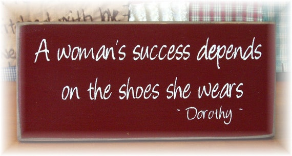 A woman's success depends on the shoes she wears Dorothy primitive wood sign