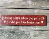 Primitive Wood Sign It Doesn't Matter Where You Go In Life It's Who You Have Beside You