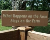 Primitive Wood Sign What Happens on the Farm Stays on the Farm
