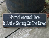 Wood Sign - Normal Around Here Is Just A Setting On The Dryer
