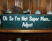 Ok So I'm Not Super Mom...Adjust Wood Sign