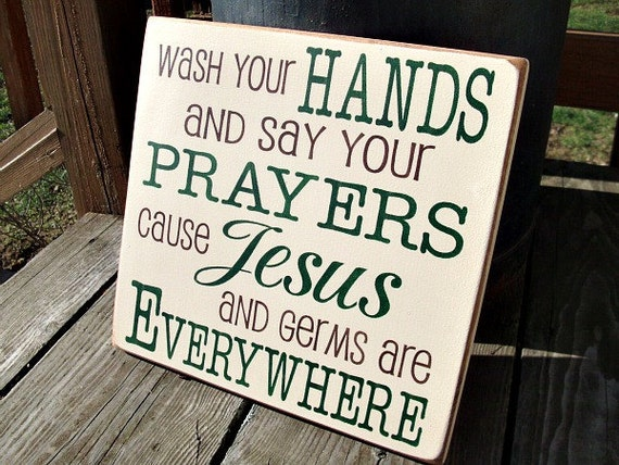 Primitive Wood Sign Wash Your Hands and Say Your Prayers Cause Jesus and Germ Are Everywhere